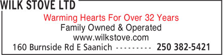 Wilk Stove Ltd (250-382-5421) - Display Ad - Warming Hearts For Over 32 Years Family Owned & Operated www.wilkstove.com