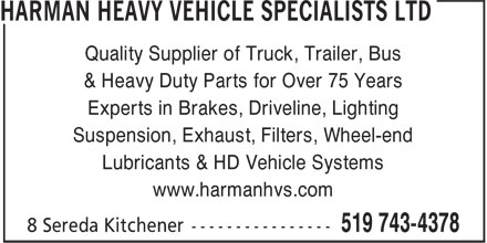 Harman Heavy Vehicle Specialists Ltd (519-743-4378) - Display Ad - Quality Supplier of Truck, Trailer, Bus & Heavy Duty Parts for Over 75 Years Experts in Brakes, Driveline, Lighting Suspension, Exhaust, Filters, Wheel-end Lubricants & HD Vehicle Systems www.harmanhvs.com