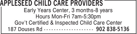 Appleseed Child Care Providers (902-838-5136) - Annonce illustrée - Early Years Center, 3 months-8 years Hours Mon-Fri 7am-5:30pm Gov't Certified & Inspected Child Care Center