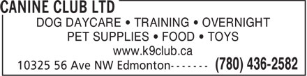 Canine Club Ltd (780-436-2582) - Annonce illustrée - DOG DAYCARE • TRAINING • OVERNIGHT PET SUPPLIES • FOOD • TOYS www.k9club.ca