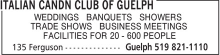 Italian Candn Club Of Guelph (519-821-1110) - Annonce illustrée - WEDDINGS • BANQUETS • SHOWERS TRADE SHOWS • BUSINESS MEETINGS FACILITIES FOR 20 - 600 PEOPLE