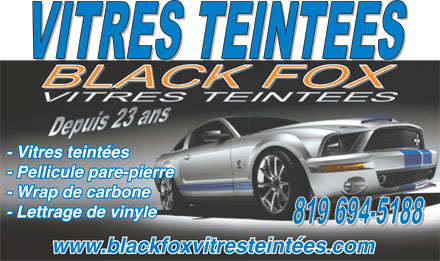 Vitres Teint&eacute;es Black Fox (819-694-5188) - Display Ad - - Vitres teint&eacute;es - Pellicule pare-pierre - Wrap de carbone - Lettrage de vinyle www.blackfoxvitresteint&eacute;es.com