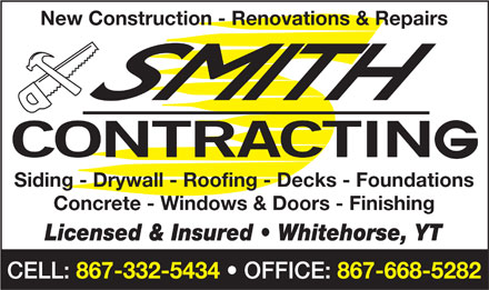 Smith Contracting (867-332-5434) - Annonce illustrée - New Construction - Renovations & Repairs Siding - Drywall - Roofing - Decks - Foundations Concrete - Windows & Doors - Finishing Licensed & Insured   Whitehorse, YT CELL: 867-332-5434 OFFICE: 867-668-5282