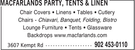 MacFarlands Party, Tents & Linen (902-453-0110) - Display Ad - Chair Covers • Linens • Tables • Cutlery Chairs - Chiavari, Banquet, Folding, Bistro Lounge Furniture • Tents • Glassware Backdrops www.macfarlands.com
