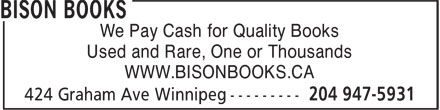 Bison Books (204-947-5931) - Display Ad - We Pay Cash for Quality Books Used and Rare, One or Thousands WWW.BISONBOOKS.CA  We Pay Cash for Quality Books Used and Rare, One or Thousands WWW.BISONBOOKS.CA
