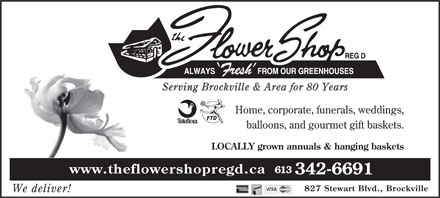 Flower Shop Reg'd (613-342-6691) - Annonce illustrée - Serving Brockville & Area for 80 Years Home, corporate, funerals, weddings, balloons, and gourmet gift baskets. LOCALLY grown annuals & hanging baskets 613 www.theflowershopregd.ca 342-6691 827 Stewart Blvd., Brockville We deliver!