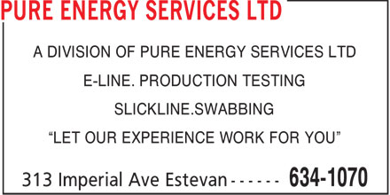 "FMC Technologies Canada Ltd (306-634-1070) - Display Ad - A DIVISION OF PURE ENERGY SERVICES LTD E-LINE. PRODUCTION TESTING SLICKLINE.SWABBING ""LET OUR EXPERIENCE WORK FOR YOU"""