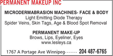Permanent Makeup Inc (204-487-6765) - Display Ad - MICRODERMABRASION MACHINES- FACE & BODY Light Emitting Diode Therapy Spider Veins, Skin Tags, Age & Blood Spot Removal PERMANENT MAKE-UP Brows, Lips, Eyeliner, Eyes www.lesleys.ca
