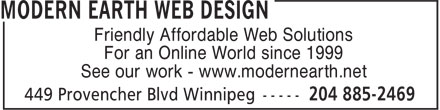 Modern Earth Web Design (204-885-2469) - Display Ad - Friendly Affordable Web Solutions For an Online World since 1999 See our work - www.modernearth.net  Friendly Affordable Web Solutions For an Online World since 1999 See our work - www.modernearth.net