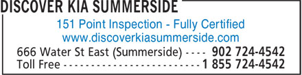 Discover Kia Summerside (902-724-4542) - Display Ad - 151 Point Inspection - Fully Certified www.discoverkiasummerside.com 151 Point Inspection - Fully Certified www.discoverkiasummerside.com