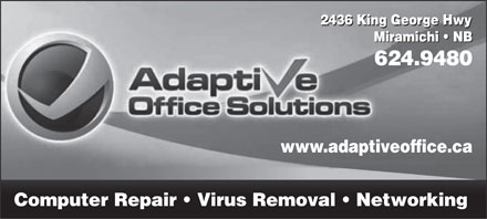 Adaptive Office Solutions (506-624-9480) - Display Ad - Miramichi   NB Miraamichi   NB 624.9480 www.adaptiveoffice.ca Computer Repair   Virus Removal   Networking 2436 King George Hwy