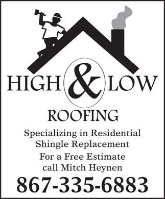High and Low Roofing (867-335-6883) - Annonce illustrée - Specializing in Residential Shingle Replacement For a Free Estimate call Mitch Heynen 867-335-6883