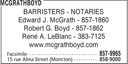 McGrath Boyd (506-858-9000) - Annonce illustrée - BARRISTERS - NOTARIES Edward J. McGrath - 857-1860 Robert G. Boyd - 857-1862 René A. LeBlanc - 383-7125 www.mcgrathboyd.com