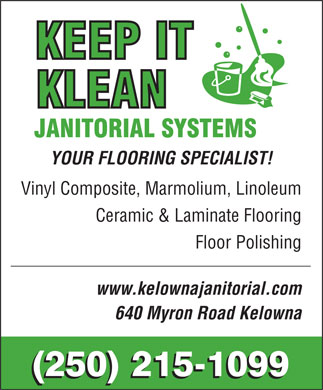 Keep It Klean Janitorial Systems (250-215-1099) - Display Ad - YOUR FLOORING SPECIALIST! Vinyl Composite, Marmolium, Linoleum Ceramic & Laminate Flooring Floor Polishing www.kelownajanitorial.com 640 Myron Road Kelowna