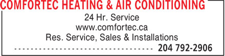Comfortec Heating &amp; Air Conditioning (204-792-2906) - Display Ad - 24 Hr. Service www.comfortec.ca Res. Service, Sales &amp; Installations  24 Hr. Service www.comfortec.ca Res. Service, Sales &amp; Installations