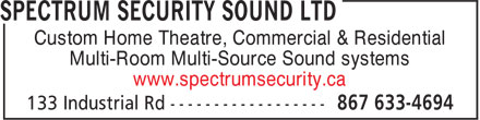 Spectrum Security & Sound Ltd (867-633-4694) - Display Ad - Custom Home Theatre, Commercial & Residential Multi-Room Multi-Source Sound systems www.spectrumsecurity.ca Custom Home Theatre, Commercial & Residential Multi-Room Multi-Source Sound systems www.spectrumsecurity.ca