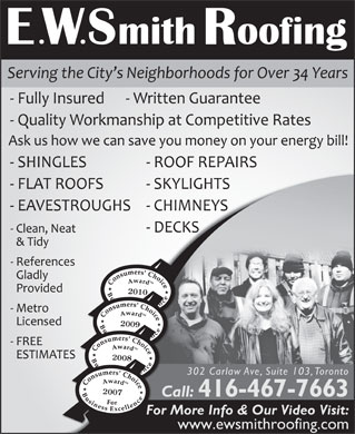 Smith E W Roofing (647-691-0820) - Annonce illustr&eacute;e - 2010 2009 2008 302 Carlaw Ave, Suite 103, Toronto 2007 Call: 416-467-7663 Ca For More Info &amp; Our Video Visit: www.ewsmithroofing.com 2010 2009 2008 302 Carlaw Ave, Suite 103, Toronto 2007 Call: 416-467-7663 Ca For More Info &amp; Our Video Visit: www.ewsmithroofing.com