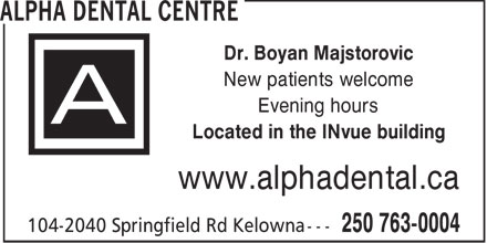 Alpha Dental Centre (250-763-0004) - Annonce illustrée - Dr. Boyan Majstorovic New patients welcome Evening hours Located in the INvue building www.alphadental.ca  Dr. Boyan Majstorovic New patients welcome Evening hours Located in the INvue building www.alphadental.ca