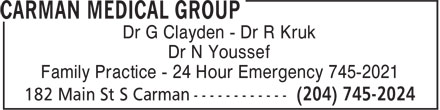 Carman Medical Group (204-745-2024) - Annonce illustrée - Dr G Clayden - Dr R Kruk Dr N Youssef Family Practice - 24 Hour Emergency 745-2021 Dr G Clayden - Dr R Kruk Dr N Youssef Family Practice - 24 Hour Emergency 745-2021