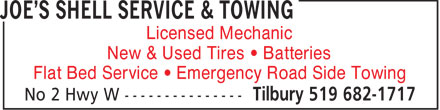Joe's Shell Service & Towing (519-682-1717) - Display Ad - Licensed Mechanic New & Used Tires • Batteries Flat Bed Service • Emergency Road Side Towing  Licensed Mechanic New & Used Tires • Batteries Flat Bed Service • Emergency Road Side Towing