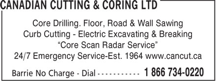 "Canadian Cutting & Coring Ltd (1-866-734-0220) - Display Ad - Core Drilling. Floor, Road & Wall Sawing Curb Cutting - Electric Excavating & Breaking ""Core Scan Radar Service"" 24/7 Emergency Service-Est. 1964 www.cancut.ca"