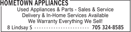 Hometown Appliance (705-324-8585) - Display Ad - Used Appliances & Parts - Sales & Service Delivery & In-Home Services Available We Warranty Everything We Sell!  Used Appliances & Parts - Sales & Service Delivery & In-Home Services Available We Warranty Everything We Sell!