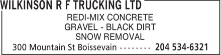 Wilkinson R F Trucking Ltd (204-534-6321) - Annonce illustrée - REDI-MIX CONCRETE GRAVEL - BLACK DIRT SNOW REMOVAL  REDI-MIX CONCRETE GRAVEL - BLACK DIRT SNOW REMOVAL  REDI-MIX CONCRETE GRAVEL - BLACK DIRT SNOW REMOVAL  REDI-MIX CONCRETE GRAVEL - BLACK DIRT SNOW REMOVAL