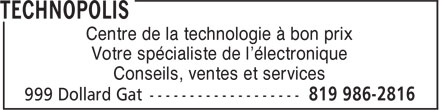 Technopolis (819-986-2816) - Annonce illustr&eacute;e - Centre de la technologie &agrave; bon prix Votre sp&eacute;cialiste de l'&eacute;lectronique Conseils, ventes et services