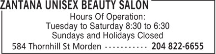Zantana Unisex Beauty Salon (204-822-6655) - Annonce illustrée - Hours Of Operation: Tuesday to Saturday 8:30 to 6:30 Sundays and Holidays Closed
