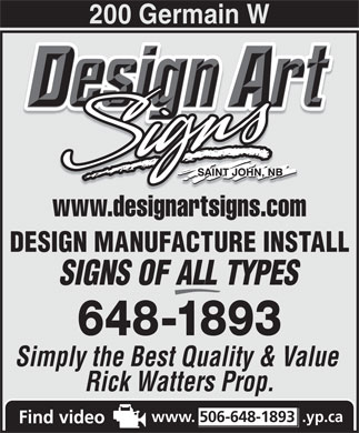 Design Art Signs (506-648-1893) - Annonce illustrée - 200 Germain W www.designartsigns.comwww.designartsigns.com DESIGN MANUFACTURE INSTALL SIGNS OF ALL TYPES 648-1893 Simply the Best Quality & Value Rick Watters Prop. www. 506-648-1893 .yp.ca