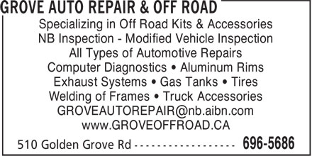 Grove Auto Repair & Off Road (506-696-5686) - Display Ad - Welding of Frames • Truck Accessories www.GROVEOFFROAD.CA Specializing in Off Road Kits & Accessories NB Inspection - Modified Vehicle Inspection All Types of Automotive Repairs Computer Diagnostics • Aluminum Rims Exhaust Systems • Gas Tanks • Tires