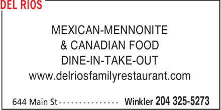 Del Rios (204-325-5273) - Annonce illustrée - MEXICAN-MENNONITE & CANADIAN FOOD DINE-IN-TAKE-OUT www.delriosfamilyrestaurant.com  MEXICAN-MENNONITE & CANADIAN FOOD DINE-IN-TAKE-OUT www.delriosfamilyrestaurant.com