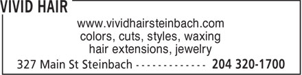 Vivid Hair (204-320-1700) - Annonce illustr&eacute;e - www.vividhairsteinbach.com colors, cuts, styles, waxing hair extensions, jewelry