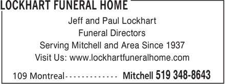 Lockhart Funeral Home (519-348-8643) - Display Ad - Jeff and Paul Lockhart Funeral Directors Serving Mitchell and Area Since 1937 Visit Us: www.lockhartfuneralhome.com  Jeff and Paul Lockhart Funeral Directors Serving Mitchell and Area Since 1937 Visit Us: www.lockhartfuneralhome.com