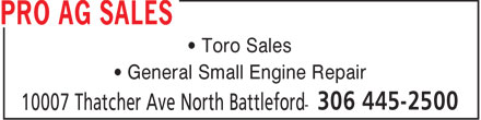 Pro Ag Sales (306-445-2500) - Annonce illustrée - • Toro Sales • General Small Engine Repair
