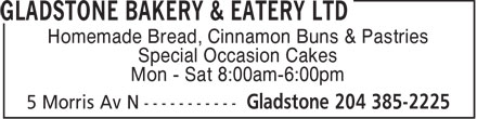 Gladstone Bakery & Eatery Ltd (204-385-2225) - Display Ad - Homemade Bread, Cinnamon Buns & Pastries Special Occasion Cakes Mon - Sat 8:00am-6:00pm  Homemade Bread, Cinnamon Buns & Pastries Special Occasion Cakes Mon - Sat 8:00am-6:00pm