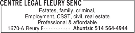 Centre Légal Fleury s.e.n.c. (514-564-4944) - Display Ad - Estates, family, criminal, Employment, CSST, civil, real estate Professional & affordable  Estates, family, criminal, Employment, CSST, civil, real estate Professional & affordable