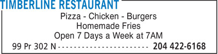 Timberline Restaurant (204-422-6168) - Display Ad - Pizza - Chicken - Burgers Homemade Fries Open 7 Days a Week at 7AM  Pizza - Chicken - Burgers Homemade Fries Open 7 Days a Week at 7AM
