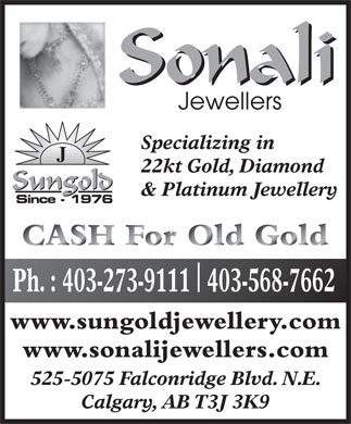 Sungold Jewellery Ltd (403-273-9111) - Annonce illustrée - Specializing in 22kt Gold, Diamond & Platinum Jewellery Since - 1976 Ph. : 403-273-9111 403-568-7662 www.sungoldjewellery.com www.sonalijewellers.com 525-5075 Falconridge Blvd. N.E. Calgary, AB T3J 3K9 Specializing in 22kt Gold, Diamond & Platinum Jewellery Since - 1976 Ph. : 403-273-9111 403-568-7662 www.sungoldjewellery.com www.sonalijewellers.com 525-5075 Falconridge Blvd. N.E. Calgary, AB T3J 3K9