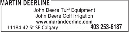 Martin Deerline (403-253-6187) - Display Ad - John Deere Turf Equipment John Deere Golf Irrigation www.martindeerline.com  John Deere Turf Equipment John Deere Golf Irrigation www.martindeerline.com