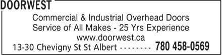 Doorwest (780-458-0569) - Display Ad - Commercial & Industrial Overhead Doors Service of All Makes - 25 Yrs Experience www.doorwest.ca  Commercial & Industrial Overhead Doors Service of All Makes - 25 Yrs Experience www.doorwest.ca