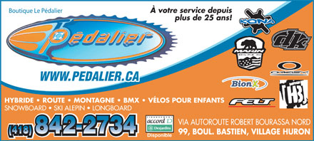 Boutique Le P&eacute;dalier (418-842-2734) - Annonce illustr&eacute;e - Boutique Le P&eacute;dalier &Agrave; votre service depuis plus de 25 ans! WWW.PEDALIER.CAW.PEDALIER.CAWW HYBRIDE   ROUTE   MONTAGNE   BMX   V&Eacute;LOS POUR ENFANTS SNOWBOARD   SKI ALEPIN   LONGBOARD VIA AUTOROUTE ROBERT BOURASSA NORD 99, BOUL. BASTIEN, VILLAGE HURON Disponible