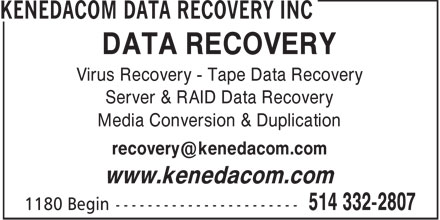Kenedacom Data Recovery Inc (514-332-2807) - Annonce illustr&eacute;e - DATA RECOVERY Virus Recovery - Tape Data Recovery Server &amp; RAID Data Recovery Media Conversion &amp; Duplication recovery@kenedacom.com www.kenedacom.com