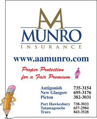 A A Munro Insurance Brokers Inc (1-877-214-8676) - Annonce illustr&eacute;e - www.aamunro.com Antigonish 735-3154 New Glasgow 695-3176 Pictou 382-3031 Port Hawkesbury738-3033 Tatamagouche 657-2984 Truro 843-3528