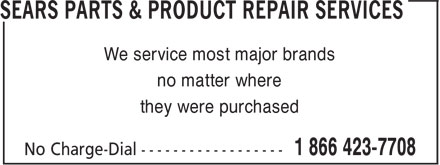Sears Parts & Product Repair Services (1-866-423-7708) - Display Ad - We service most major brands no matter where they were purchased We service most major brands no matter where they were purchased
