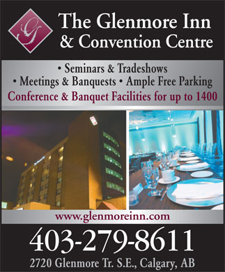Glenmore Inn & Convention Centre (403-279-8611) - Display Ad - The Glenmore Inn & Convention Centre Seminars & Tradeshows Meetings & Banquests   Ample Free Parking Conference & Banquet Facilities for up to 1400 www.glenmoreinn.com 403-279-8611 2720 Glenmore Tr. S.E., Calgary, AB