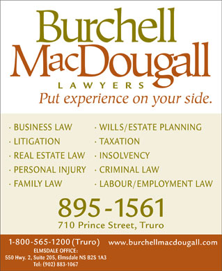 Burchell MacDougall (1-866-549-4838) - Annonce illustr&eacute;e - ELMSDALE OFFICE: 550 Hwy. 2, Suite 205, Elmsdale NS B2S 1A3 Tel: (902) 883-1067
