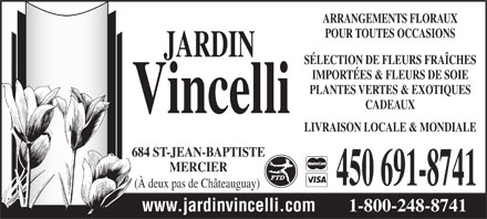 Jardin Vincelli Fleuriste (514-418-9233) - Annonce illustrée - FLORAL ARRANGEMENTS FOR ALL OCCASIONS WIDE SELECTION OF IMPORTED FRESH FLOWERS, SILK FLOWERS, GREEN & EXOTIC PLANTS GIFTS LOCAL & WORLD WIDE DELIVERY 684 ST-JEAN-BAPTISTE MERCIER 450 691-8741 (Next to Châteauguay) www.jardinvincelli.com 1-800-248-8741