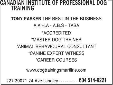 Canadian Institute Of Professional Dog Training (604-514-9221) - Annonce illustrée - TONY PARKER THE BEST IN THE BUSINESS A.A.H.A - A.B.S - TASA *ACCREDITED *MASTER DOG TRAINER *ANIMAL BEHAVIOURAL CONSULTANT *CANINE EXPERT WITNESS *CAREER COURSES www.dogtrainingsmartline.com