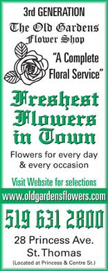 Old Gardens Flower Shop (519-631-2800) - Annonce illustrée - 3rd GENERATION A Complete Floral Service Flowers for every day & every occasion Visit Website for selections www.oldgardensflowers.com 28 Princess Ave. St. Thomas (Located at Princess & Centre St.)